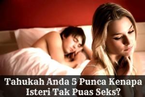 Tahukah Anda 5 Punca Kenapa Isteri Tak Puas Seks?