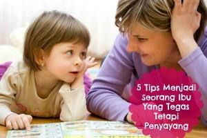 5 tips menjadi seorang ibu yan tegas tetapi penyayang