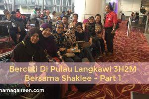 Bercuti Di Pulau Langkawi 3H2M Bersama Shaklee - Part 1