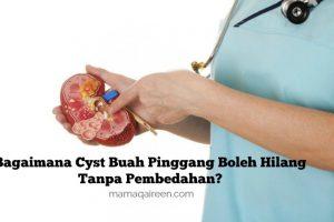 Bagaimana-Cyst-Buah-Pinggang-Boleh-Hilang-Tanpa-Pembedahan?