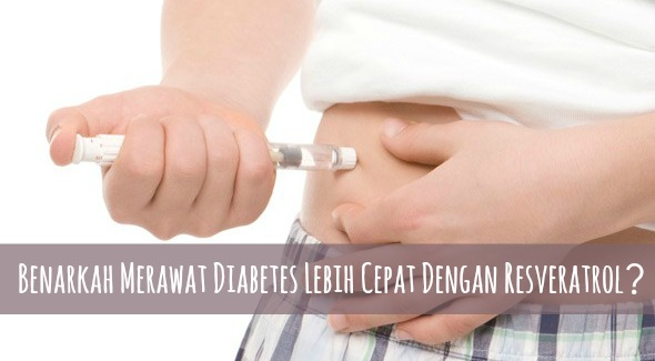 Benarkah Merawat Diabetes Lebih Cepat Dengan Resveratrol?